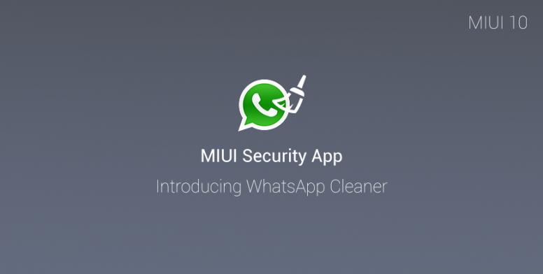 Xiaomi добавила в MIUI 10 функцию очистки WhatsApp