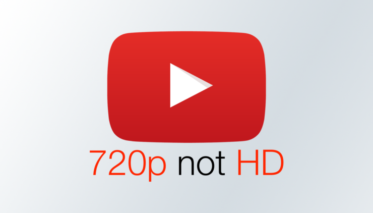 YouTube переосмыслил HD и порушил многолетнюю традицию. Разрешение 720p больше не котируется